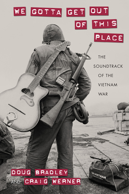 We Gotta Get Out of This Place: The Soundtrack of the Vietnam War (Culture) Cover Image