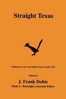 Cover for Straight Texas (Publications of the Texas Folklore Society #13)