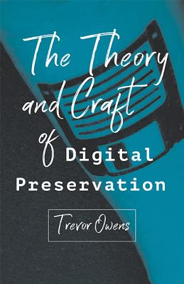 The Theory and Craft of Digital Preservation Cover Image