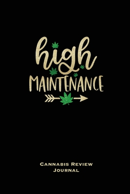 High Maintenance, Cannabis Review Journal: Marijuana Logbook, With Prompts, Weed Strain Log, Notebook, Blank Lined Writing Notes, Book, Gift, Diary Cover Image