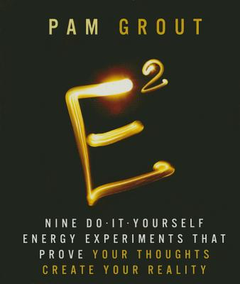 E-Squared: Nine Do-It-Yourself Energy Experiments that Prove Your Thoughts Create Your Reality (RP Minis) Cover Image