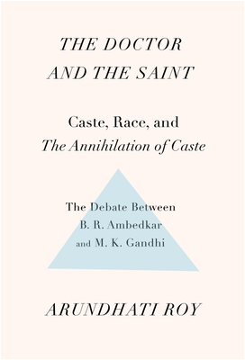 The Doctor and the Saint: Caste, Race, and Annihilation of Caste, the Debate Between B.R. Ambedkar and M.K. Gandhi Cover Image