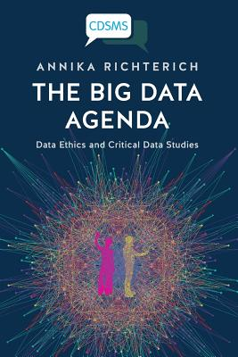 The Big Data Agenda: Data Ethics and Critical Data Studies (Critical Digital and Social Media Studies) Cover Image