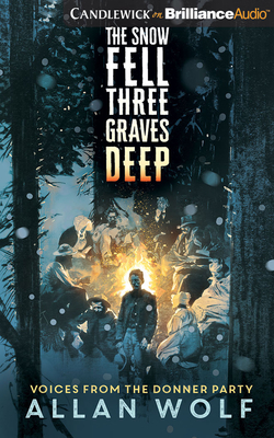 The Snow Fell Three Graves Deep: Voices from the Donner Party Cover Image