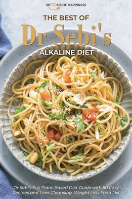 The Best of Dr Sebi's Alkaline Diet: An Exclusive Dr Sebi's Diet Guide with 50 Healthy Recipes to Help You Balance Your pH and Stay Healthy Cover Image