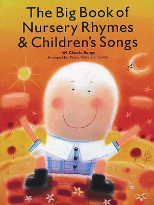 The Big Book of Nursery Rhymes & Children's Songs: 169 Classic Songs Arranged for Piano, Voice and Guitar Cover Image