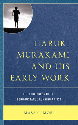 Haruki Murakami and His Early Work: The Loneliness of the Long-Distance Running Artist Cover Image