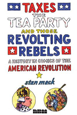 Taxes, the Tea Party, and Those Revolting Rebels Cover