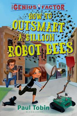 Genius Factor: How to Outsmart a Billion Robot Bees by Paul Tobin