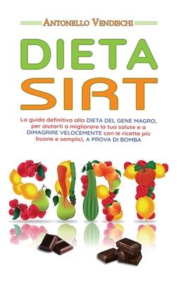 Dieta Sirt: La guida definitiva alla DIETA DEL GENE MAGRO, per aiutarti a migliorare la tua salute e a DIMAGRIRE VELOCEMENTE con l Cover Image