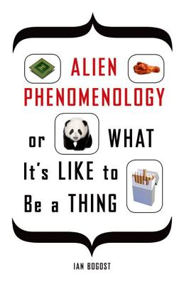 Alien Phenomenology, or What It's Like to Be a Thing Cover
