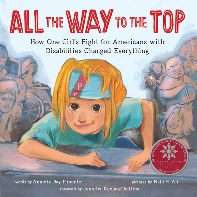 All the Way to the Top: How One Girl's Fight for Americans with Disabilities Changed Everything Cover Image
