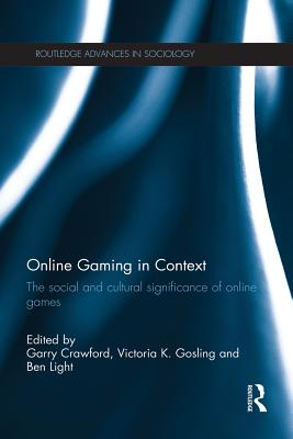 Online Gaming in Context: The social and cultural significance of online games (Routledge Advances in Sociology) Cover Image