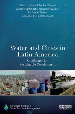 Water and Cities in Latin America: Challenges for Sustainable Development (Earthscan Studies in Water Resource Management) Cover Image