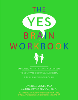 Yes Brain Workbook: Exercises, Activities and Worksheets to Cultivate Courage, Curiosity & Resilience in Your Child Cover Image