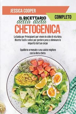 Il Ricettario Completo della Dieta Chetogenica: La Guida per Principianti per vivere lo stile di vita Keto. Ricette facili e veloci per perdere peso e Cover Image