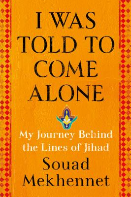 I Was Told to Come Alone: My Journey Behind the Lines of Jihad Cover Image