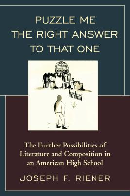 Puzzle Me the Right Answer to that One: The Further Possibilities of Literature and Composition in an American High School, Volume 2 Cover Image