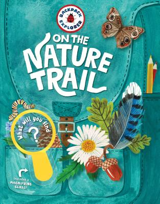 Backpack Explorer: On the Nature Trail: What Will You Find? Cover Image