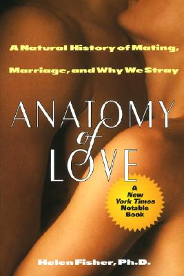 Anatomy of Love: A Natural History of Mating, Marriage, and Why We Stray Cover Image