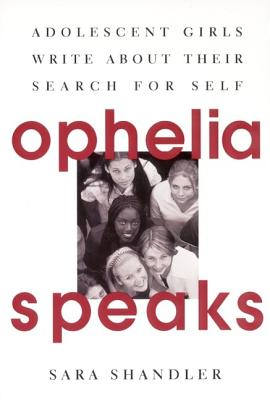 Ophelia Speaks: Adolescent Girls Write about Their Search for Self Cover Image