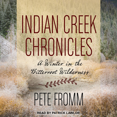 Indian Creek Chronicles: A Winter in the Bitterroot Wilderness Cover Image