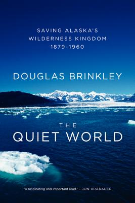 The Quiet World: Saving Alaska's Wilderness Kingdom, 1879-1960 Cover Image