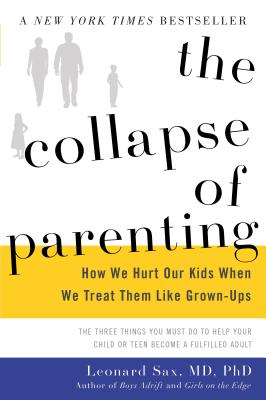 The Collapse of Parenting: How We Hurt Our Kids When We Treat Them Like Grown-Ups Cover Image