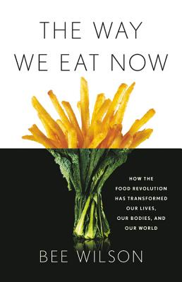 The Way We Eat Now: How the Food Revolution Has Transformed Our Lives, Our Bodies, and Our World Cover Image