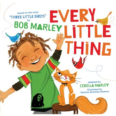Every Little Thing: Based on the song 'Three Little Birds' by Bob Marley (Music Books for Children, African American Baby Books, Bob Marley Books for Kids) Cover Image