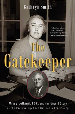 The Gatekeeper: Missy LeHand, FDR, and the Untold Story of the Partnership That Defined a Presidency Cover Image