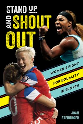 Stand Up and Shout Out: Women's Fight for Equal Pay, Equal Rights, and Equal Opportunities in Sports Cover Image