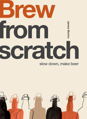 From Scratch: Brew: Slow Down, Make Beer Cover Image