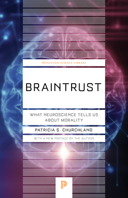 Braintrust: What Neuroscience Tells Us about Morality (Princeton Science Library #57) Cover Image