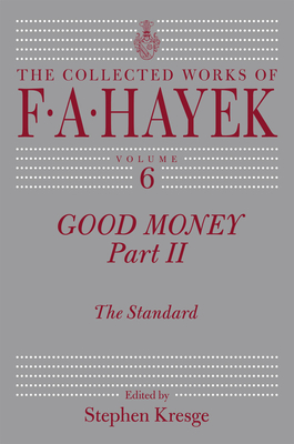 Good Money, Part 2: The Standard (The Collected Works of F. A. Hayek #6) Cover Image