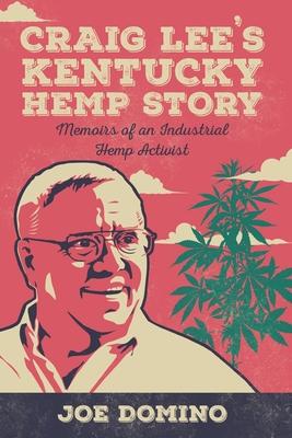 Craig Lee's Kentucky Hemp Story: Memoirs of an Industrial Hemp Activist Cover Image