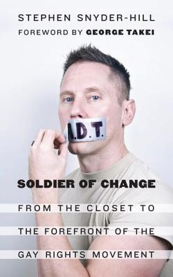 Soldier of Change: From the Closet to the Forefront of the Gay Rights Movement Cover Image