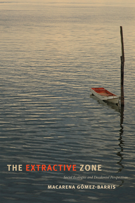 The Extractive Zone: Social Ecologies and Decolonial Perspectives (Dissident Acts) Cover Image