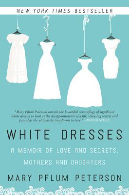 White Dresses: A Memoir of Love and Secrets, Mothers and Daughters Cover Image