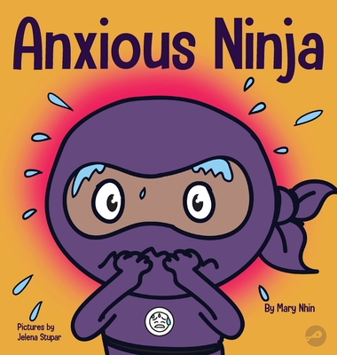 Anxious Ninja: A Children's Book About Managing Anxiety and Difficult Emotions Cover Image