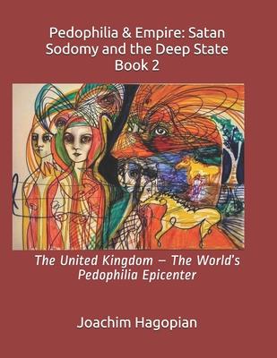 Pedophilia & Empire: Satan Sodomy and the Deep State Book 2: The United Kingdom - The World's Pedophilia Epicenter Cover Image