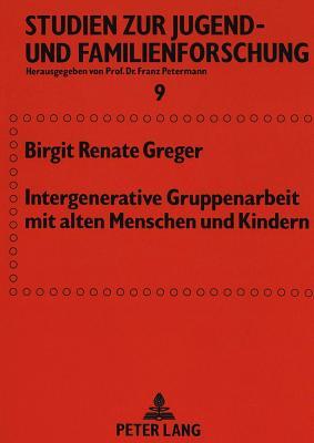Intergenerative Gruppenarbeit Mit Alten Menschen Und Kindern (Studien Zur Jugend- Und Familienforschung #9) Cover Image