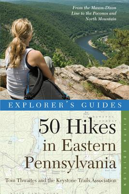 Explorer's Guide 50 Hikes in Eastern Pennsylvania: From the Mason-Dixon Line to the Poconos and North Mountain (Explorer's 50 Hikes) Cover Image