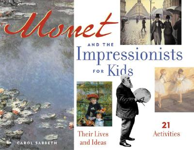 Monet and the Impressionists for Kids: Their Lives and Ideas, 21 Activities (For Kids series #6) Cover Image