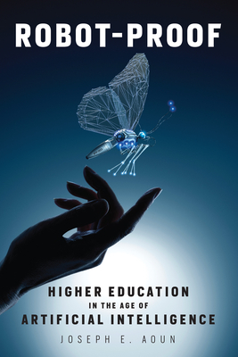 Robot-Proof: Higher Education in the Age of Artificial Intelligence Cover Image