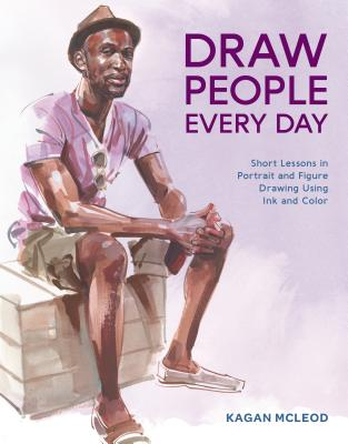 Draw People Every Day: Short Lessons in Portrait and Figure Drawing Using Ink and Color Cover Image