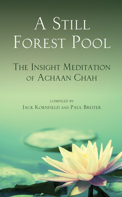 A Still Forest Pool: The Insight Meditation of Achaan Chah Cover Image