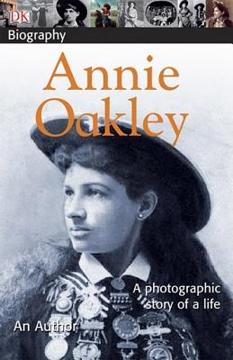 DK Biography: Annie Oakley: A Photographic Story of a Life Cover Image