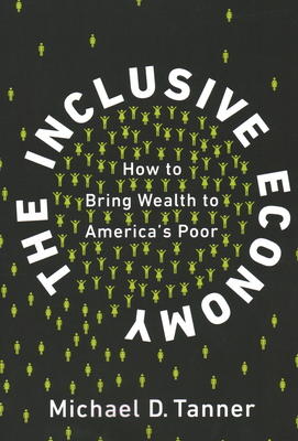 The Inclusive Economy: How to Bring Wealth to America's Poor Cover Image