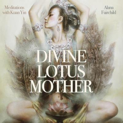 Divine Lotus Mother CD: Meditations with Kuan Yin Cover Image